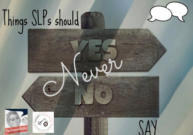 Things SLP's Should NEVER Say!