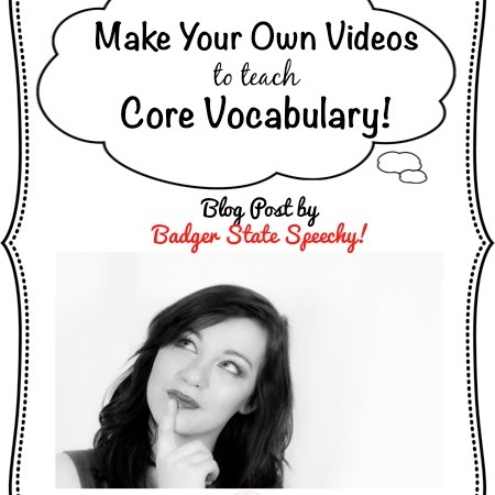 Make your own videos to teach core vocabulary!