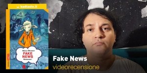 Fake News, la videorecensione e il podcast