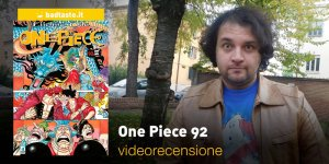 One Piece 92, la videorecensione e il podcast