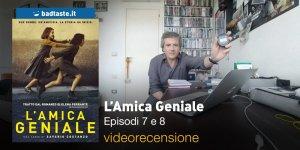 """L'amica geniale 1×07 """"I Fidanzati, 1×08 """"La promessa"""": la videorecensione e il podcast"""