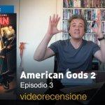 American Gods 2 – Episodio 3, la videorecensione e il podcast