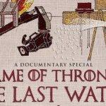 Game of Thrones: The Last Watch, online il trailer, alcune foto dietro le quinte e il poster ufficiale