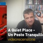 A Quiet Place – Un Posto Tranquillo, la videorecensione e il podcast