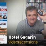 Hotel Gagarin, la videorecensione e il podcast
