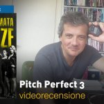 Pitch Perfect 3, la videorecensione e il podcast