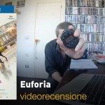 Euforia, la videorecensione e il podcast