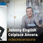 Johnny English Colpisce Ancora, la videorecensione e il podcast