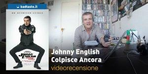 Johnny English Colpisce Ancora, la videorecensione e il podcast