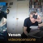 Venom, la videorecensione e il podcast