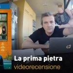 La Prima Pietra, la videorecensione e il podcast