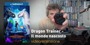 Dragon Trainer – Il Mondo Nascosto, la videorecensione e il podcast