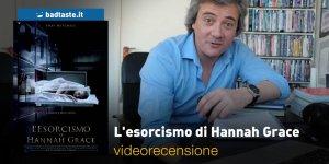L'Esorcismo di Hannah Grace, la videorecensione e il podcast