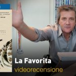 La Favorita, la videorecensione e il podcast