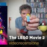 The LEGO Movie 2: una Nuova Avventura, la videorecensione e il podcast