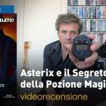 Asterix e il Segreto della Pozione Magica, la videorecensione e il podcast