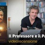 Il Professore e il Pazzo, la videorecensione e il podcast