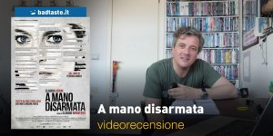 A Mano Disarmata, la videorecensione e il podcast
