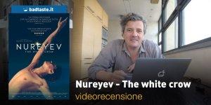Nureyev – The White Crow, la videorecensione e il podcast