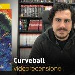 BAO Publishing: Curveball, la videorecensione e il podcast