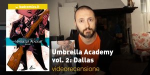 BAO Publishing – Umbrella Academy vol. 2: Dallas, la videorecensione e il podcast