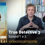 True Detective 3 – Episodi 1 e 2, la videorecensione e il podcast