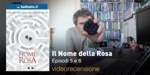Il Nome della Rosa – Episodi 5 e 6, la videorecensione e il podcast