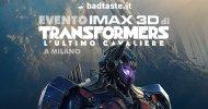 Transformers: L'Ultimo Cavaliere, BadTaste.it ti invita all'anteprima IMAX 3D di 25 minuti a Milano!