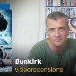 Dunkirk, la videorecensione e il podcast