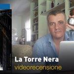 La Torre Nera, la videorecensione e il podcast