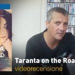 Taranta on the Road, la videorecensione e il podcast