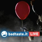 It – Capitolo Uno: BadTaste LIVE