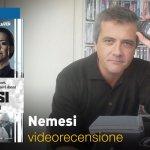 Nemesi, la videorecensione e il podcast