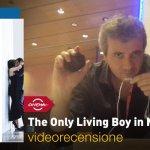 Roma 2017 – The Only Living Boy in New York, la videorecensione e il podcast