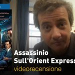 Assassinio sull'Orient Express, la videorecensione e il podcast