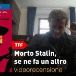 TFF 35: Morto Stalin, se ne fa un altro – la videorecensione e il podcast