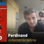 Ferdinand, la videorecensione e il podcast