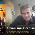Poveri ma Ricchissimi, la videorecensione e il podcast