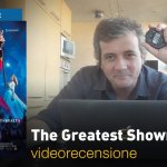The Greatest Showman, la videorecensione e il podcast