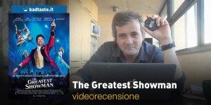 The Greatest Showman, la videorecensione e il podcast