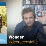 Wonder, la videorecensione e il podcast