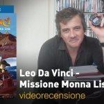 Leo Da Vinci – Missione Monna Lisa, la videorecensione e il podcast