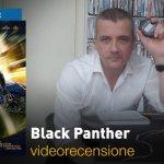 Black Panther, la videorecensione e il podcast audio