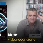 Mute, la videorecensione e il podcast