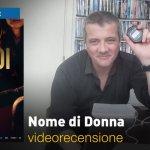 Nome di Donna, la videorecensione e il podcast