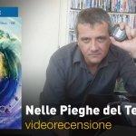 Nelle Pieghe del Tempo, la videorecensione e il podcast