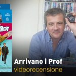 Arrivano i Prof, la videorecensione e il podcast