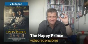 The Happy Prince, la videorecensione e il podcast