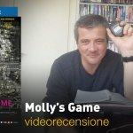 Molly's Game, la videorecensione e il podcast