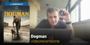 Dogman, la videorecensione e il podcast